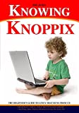 Read Online Knowing Knoppix: A Beginner's Guide To Linux That Runs From CD Kindle Editon