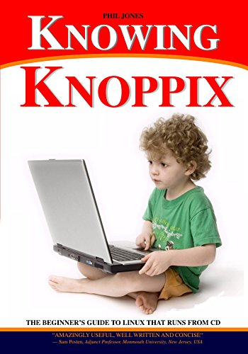 Knowing Knoppix: A Beginner's Guide To Linux That Runs From CD Kindle Editon
