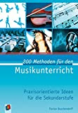 200 Methoden für den Musikunterricht: Praxisorientierte Ideen für die Sekundarstufe