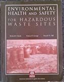 Environmental Health and Safety for Hazardous Waste Sites, Richard C Barth, Patricia D. George, Ronald H. Hill, 193150427X