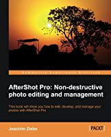 Aftershot Pro: Non-destructive photo editing and management Front Cover