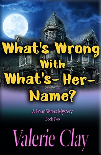 What's Wrong With What's-Her-Name? (A Four Sisters Mystery Book 2) ()