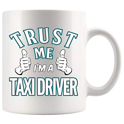 - Taxi Driver Coffee Mug 11 oz white. Trust Me I'm A Taxi Driver Funny Gifts for Women Men