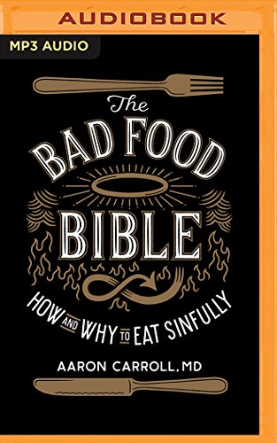 The Bad Food Bible: How and Why to Eat Sinfully