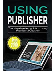 Using Publisher 2019: The Step-by-step Guide to Using Microsoft Publisher 2019