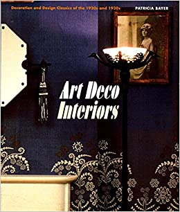 Art Deco Interiors Decoration And Design Classics Of The 1920s 1930s Patricia Bayer 8601300299631 Amazon Books