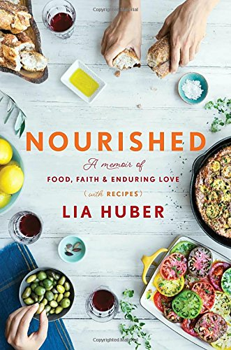 Nourished: A Memoir of Food, Faith & Enduring Love (with Recipes) (Convergent) by Lia Huber