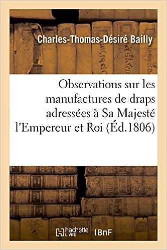 Ebook pour Android téléchargement gratuit Observations sur les manufactures de draps adressées à Sa Majesté l'Empereur et Roi PDF DJVU FB2