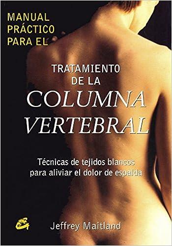 Manual Práctico Para El Tratamiento De La Columna Vertebral: Técnicas De Tejidos Blancos Para Aliviar El Dolor De Espalda por Jeffre Maitland Gratis