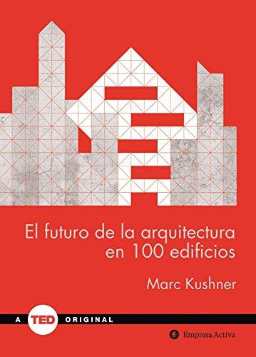 Descargar Libro El Futuro De La Arquitectura En 100 Edificios: - Marc Kushner