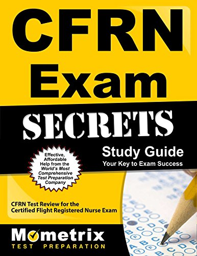 (CFRN Exam Secrets Study Guide: CFRN Test Review for the Certified Flight Registered Nurse Exam)