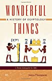 Wonderful Things: A History of Egyptology from Antiquity to 1881