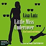 Little Miss Undercover. Ein Familienroman | Lisa Lutz