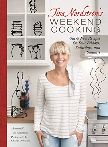 (Tina Nordstrom's Weekend Cooking: Old & New Recipes for Your Fridays, Saturdays, and Sundays)