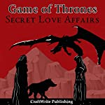 Game of Thrones: Secret Love Affairs: Game of Thrones Mysteries and Lore, Book 3 |  CraftWrite Publishing