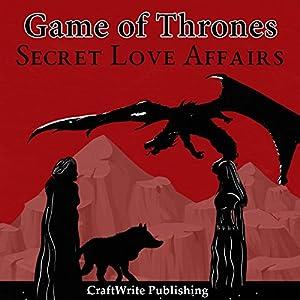 Game of Thrones: Secret Love Affairs Audiobook