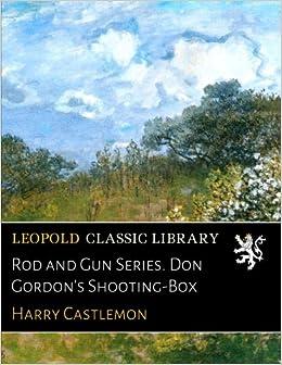 Book Rod and Gun Series. Don Gordon's Shooting-Box