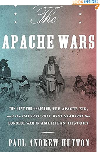 The Apache Wars: The Hunt for Geronimo, the Apache Kid, and the Captive Boy Who Started the Longest War in...