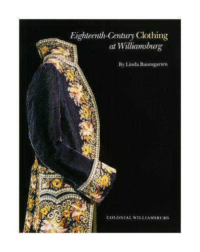 Eighteenth-Century Clothing at Williamsburg (Williamsburg Decorative Arts Series)