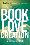img - for The Book of Love and Creation: A Channeled Text (Mastery Trilogy/Paul Selig Series) book / textbook / text book