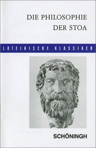 Lateinische Textausgaben: Die Philosophie der Stoa: Aus den Schriften Ciceros und Senecas