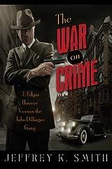 The War on Crime: J. Edgar Hoover Versus the John Dillinger Gang Paperback