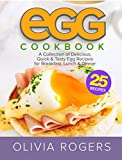 Egg Cookbook (2nd Edition): A Collection of 25 Delicious, Quick & Tasty Egg...