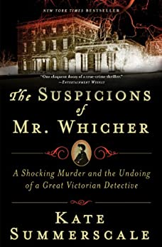 The Suspicions of Mr. Whicher: A Shocking Murder and the Undoing of a Great Victorian Detective by [Summerscale, Kate]
