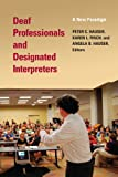 Deaf Professionals and Designated Interpreters, , 1563683687
