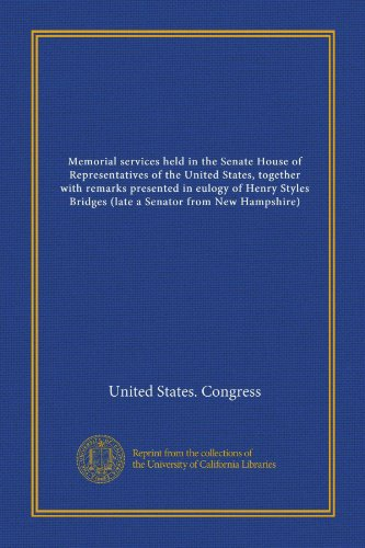 (Memorial services held in the Senate House of Representatives of the United States, together with remarks presented in eulogy of Henry Styles Bridges (late a Senator from New Hampshire))