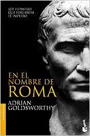 En el nombre de Roma: Los hombres que forjaron el imperio (Divulgación)