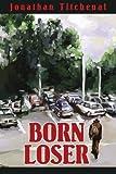 Born Loser, Jonathan A. Titchenal, 0595241263