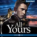 All Yours: An Alpha Bad Boy Billionaire Romance Book Audiobook by Veronica Maxim Narrated by Katrina Holmes