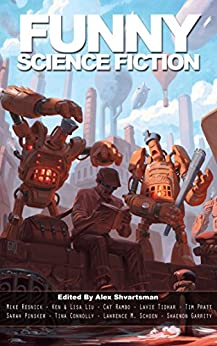 Funny Science Fiction (Unidentified Funny Objects Annual Anthology Series of Humorous SF/F) by [Resnick, Mike, Liu, Ken, Rambo, Cat, Tidhar, Lavie, Pratt, Tim, Pinsker, Sarah, Schoen, Lawrence M., Garrity, Shaenon]