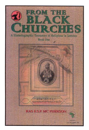 Download From The Black Churches : A Historiographic Taxonomy Of Religions In Jamaica Book One ebook