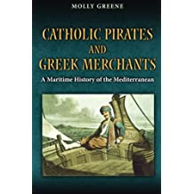 Catholic Pirates and Greek Merchants: A Maritime History of the Early Modern Mediterranean