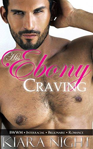 Search : His Ebony Craving (BWWM Interracial Billionaire Romance)