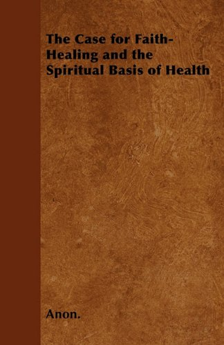 The Case for Faith-Healing and the Spiritual Basis of Health PDF
