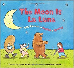 The Moon is La Luna: Silly Rhymes in English and Spanish: Jay M. Harris, Matthew Cordell: 0046442646451: Amazon.com: Books