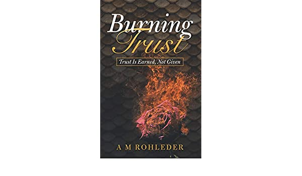 Burning Trust Trust Is Earned Not Given Kindle Edition By A M