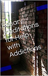 Rosary Meditations for Help with Addictions