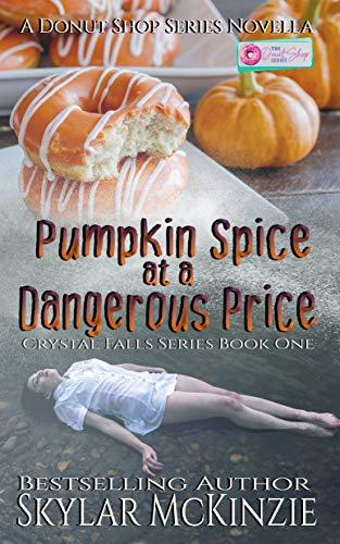 Pumpkin Spice at a Dangerous Price: A Donut Shop Series Novella (Crystal Falls Series Book 1) by [McKinzie, Skylar]