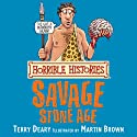 Horrible Histories: Savage Stone Age Audiobook by Terry Deary, Martin Brown Narrated by Terry Deary