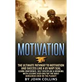Motivation: The Ultimate Pathway to Motivation and Success like a US NAVY SEAL: Learn Confidence, Self-Discipline & Winning with Lessons used only by the most Dangerous Men on the Planet!