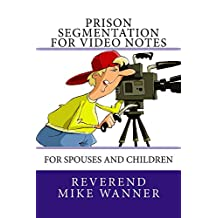 Prison Segmentation For Video Notes: For Spouses and Children