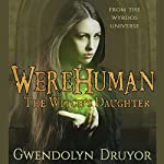 WereHuman: The Witch's Daughter | Gwendolyn Druyor