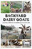 Backyard Dairy Goats: A natural approach to keeping