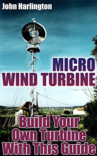 Micro Wind Turbine: Build Your Own Turbine With This Guide: (Off Grid Power, Power Generation) by [Harlington, John ]