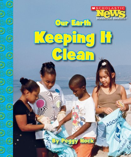 Our Earth: Keeping It Clean (Scholastic News Nonfiction Readers) PDF