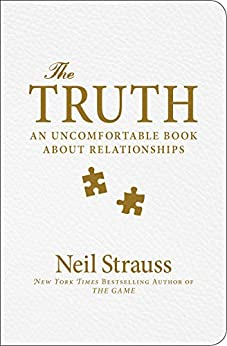 The Truth: An Uncomfortable Book About Relationships by [Strauss, Neil]
